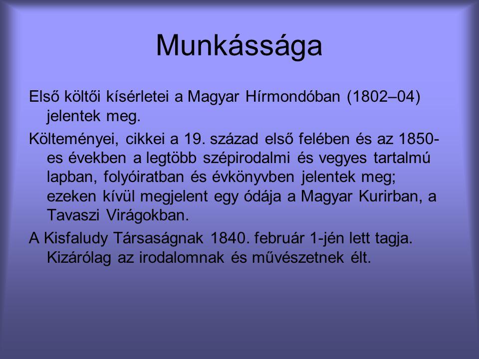 Munkássága Első költői kísérletei a Magyar Hírmondóban (1802–04) jelentek meg. Költeményei, cikkei a 19. század első felében és az 1850- es években a