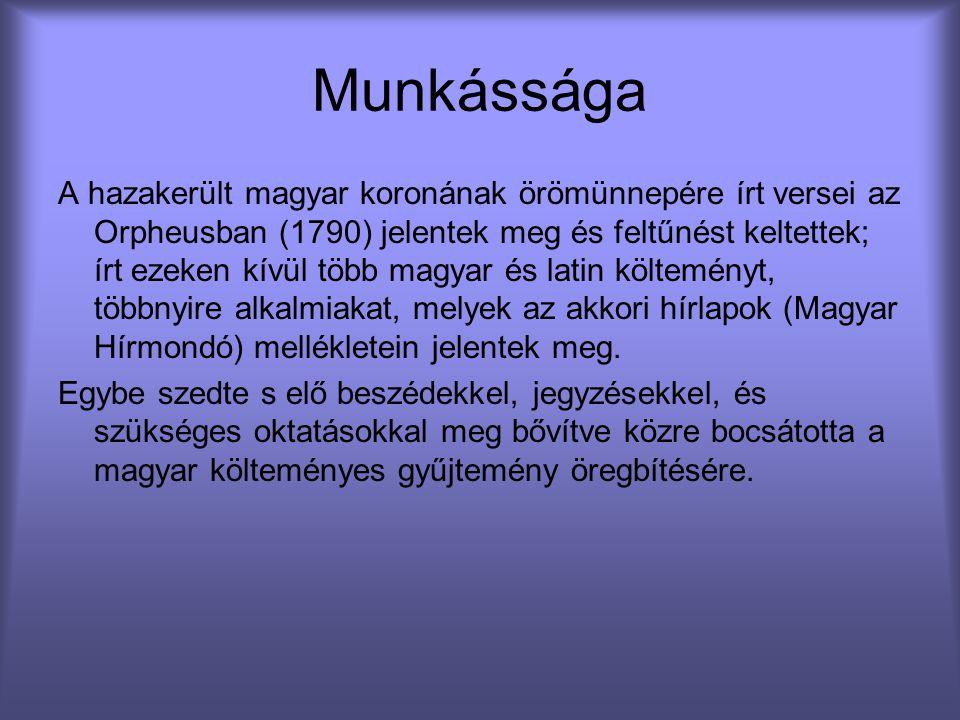Munkássága A hazakerült magyar koronának örömünnepére írt versei az Orpheusban (1790) jelentek meg és feltűnést keltettek; írt ezeken kívül több magya