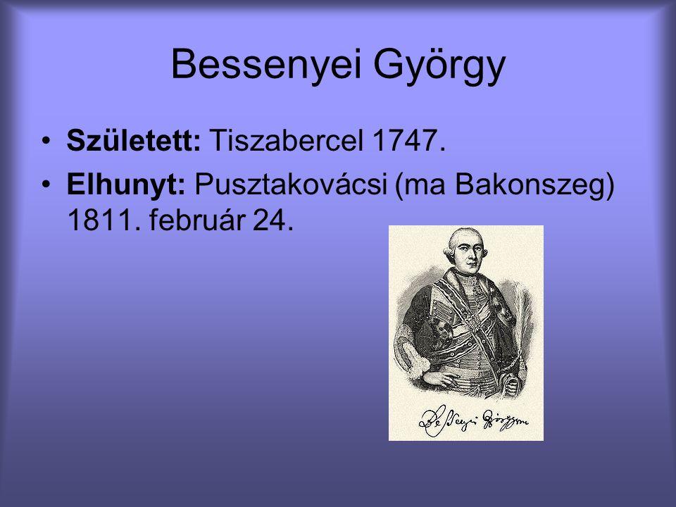 Bessenyei György Született: Tiszabercel 1747. Elhunyt: Pusztakovácsi (ma Bakonszeg) 1811. február 24.