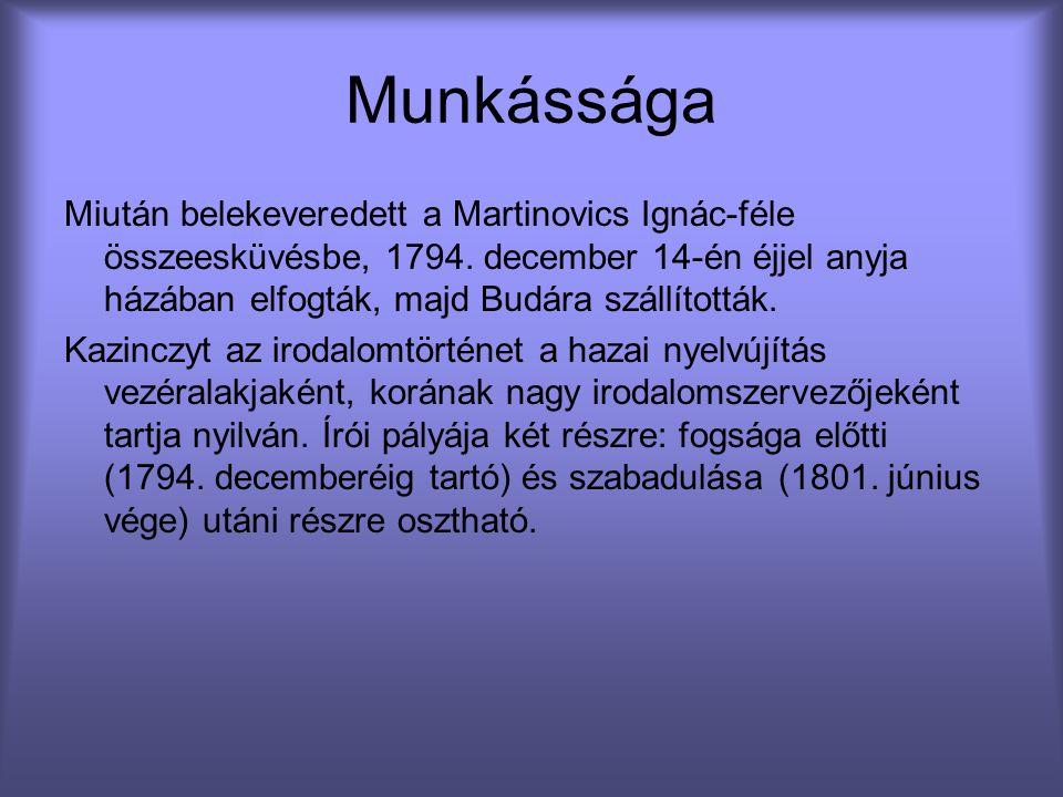Munkássága Miután belekeveredett a Martinovics Ignác-féle összeesküvésbe, 1794. december 14-én éjjel anyja házában elfogták, majd Budára szállították.