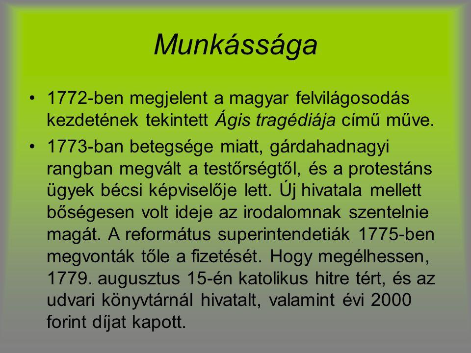 Munkássága 1772-ben megjelent a magyar felvilágosodás kezdetének tekintett Ágis tragédiája című műve. 1773-ban betegsége miatt, gárdahadnagyi rangban
