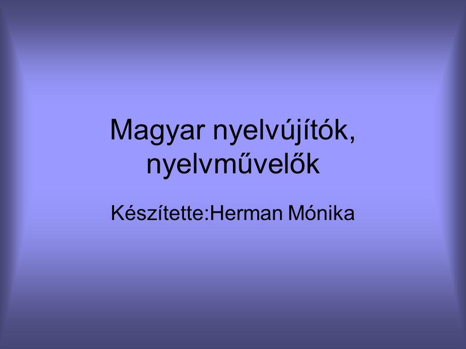 Magyar nyelvújítók, nyelvművelők Készítette:Herman Mónika