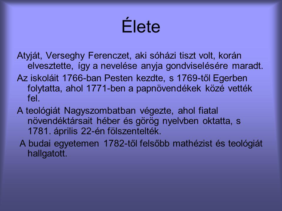 Élete Atyját, Verseghy Ferenczet, aki sóházi tiszt volt, korán elvesztette, így a nevelése anyja gondviselésére maradt. Az iskoláit 1766-ban Pesten ke