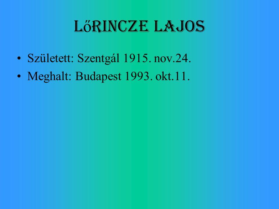 L ő rincze Lajos Született: Szentgál 1915. nov.24. Meghalt: Budapest 1993. okt.11.