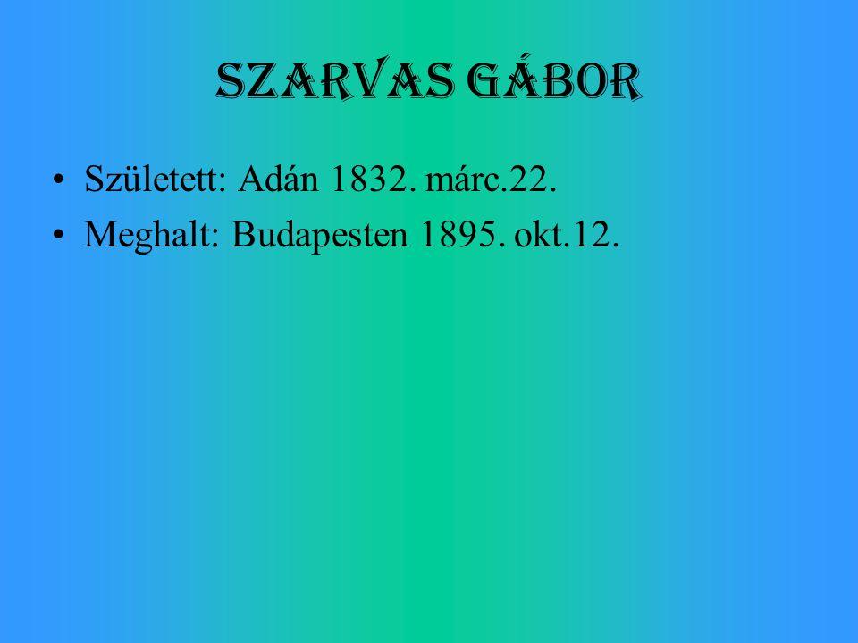 Született: Adán 1832. márc.22. Meghalt: Budapesten 1895. okt.12.