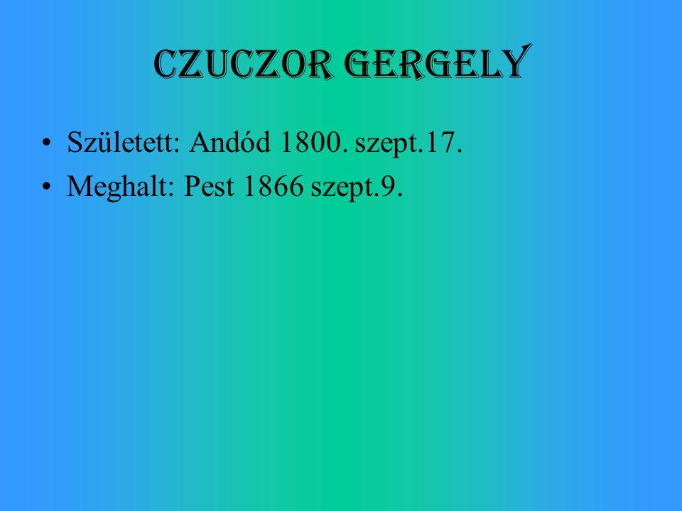 Czuczor Gergely Született: Andód 1800. szept.17. Meghalt: Pest 1866 szept.9.