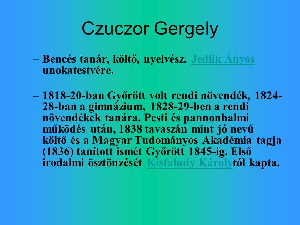 Czuczor Gergely –Bencés tanár, költő, nyelvész. Jedlik Ányos unokatestvére.Jedlik Ányos –1818-20-ban Győrött volt rendi növendék, 1824- 28-ban a gimná