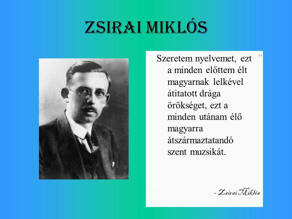 Zsirai Miklós Szeretem nyelvemet, ezt a minden előttem élt magyarnak lelkével átitatott drága örökséget, ezt a minden utánam élő magyarra átszármaztat