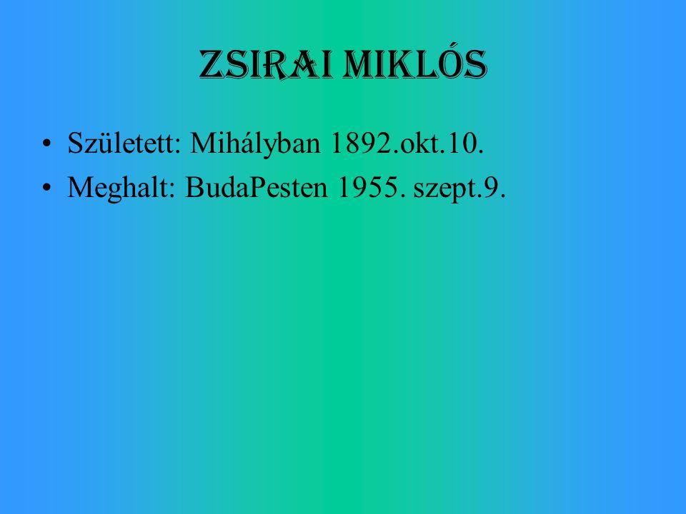 Zsirai Miklós Született: Mihályban 1892.okt.10. Meghalt: BudaPesten 1955. szept.9.