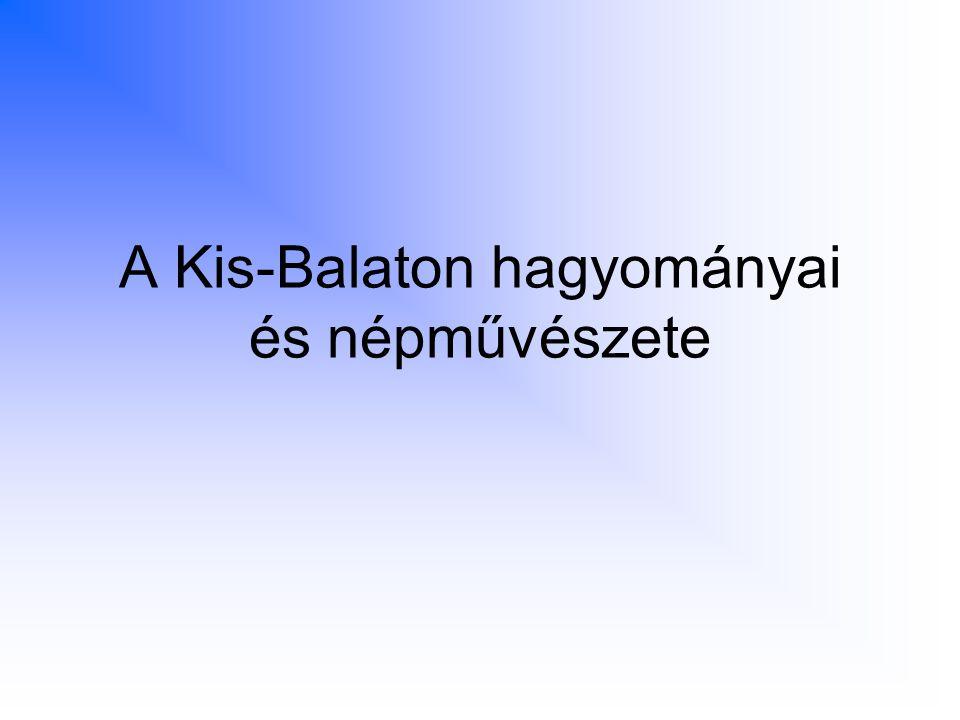 A Kis-Balaton hagyományai és népművészete