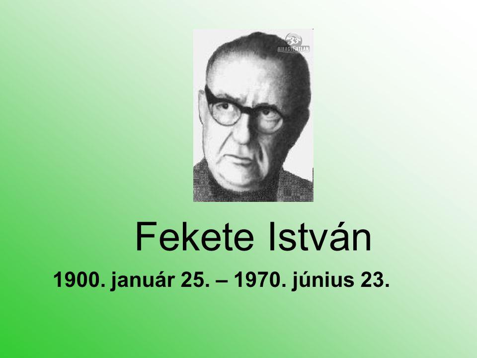 Fekete István 1900. január 25. – 1970. június 23.