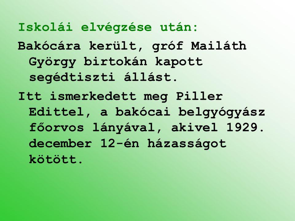 Iskolái elvégzése után: Bakócára került, gróf Mailáth György birtokán kapott segédtiszti állást. Itt ismerkedett meg Piller Edittel, a bakócai belgyóg