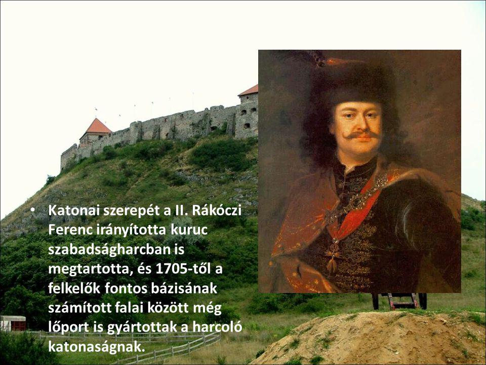 Katonai szerepét a II. Rákóczi Ferenc irányította kuruc szabadságharcban is megtartotta, és 1705-től a felkelők fontos bázisának számított falai közöt
