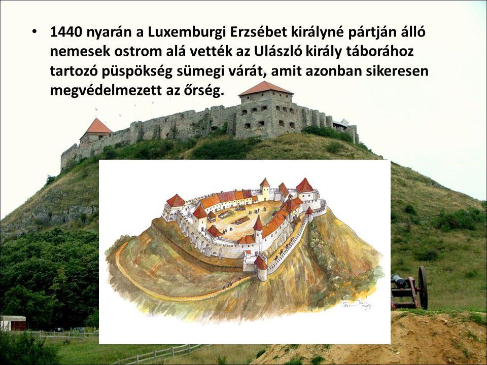 1440 nyarán a Luxemburgi Erzsébet királyné pártján álló nemesek ostrom alá vették az Ulászló király táborához tartozó püspökség sümegi várát, amit azo