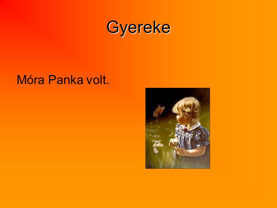 Gyereke Móra Panka volt.
