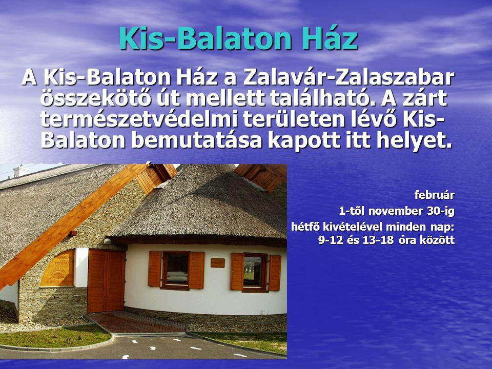 Kis-Balaton Ház A Kis-Balaton Ház a Zalavár-Zalaszabar összekötő út mellett található.