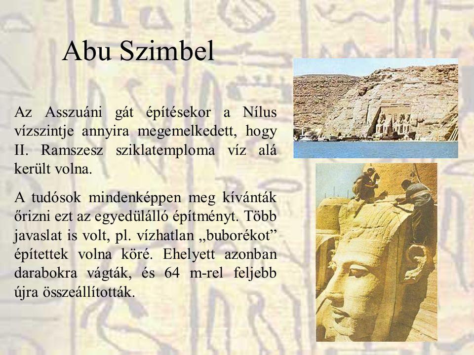Abu Szimbel Az Asszuáni gát építésekor a Nílus vízszintje annyira megemelkedett, hogy II. Ramszesz sziklatemploma víz alá került volna. A tudósok mind
