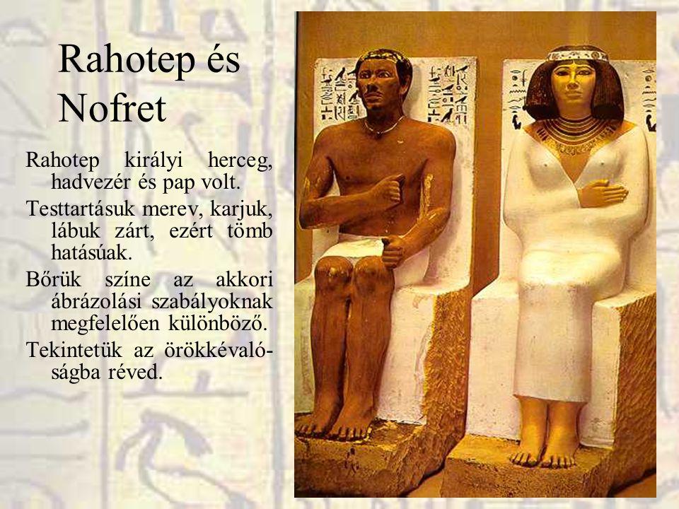 Rahotep és Nofret Rahotep királyi herceg, hadvezér és pap volt. Testtartásuk merev, karjuk, lábuk zárt, ezért tömb hatásúak. Bőrük színe az akkori ábr