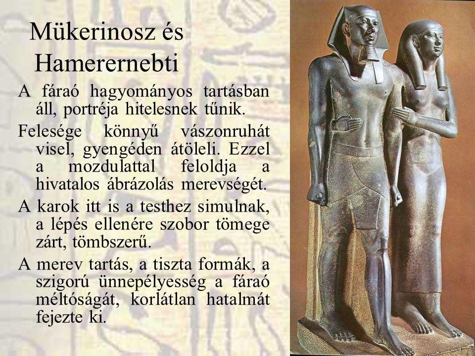 Mükerinosz és Hamerernebti A fáraó hagyományos tartásban áll, portréja hitelesnek tűnik. Felesége könnyű vászonruhát visel, gyengéden átöleli. Ezzel a