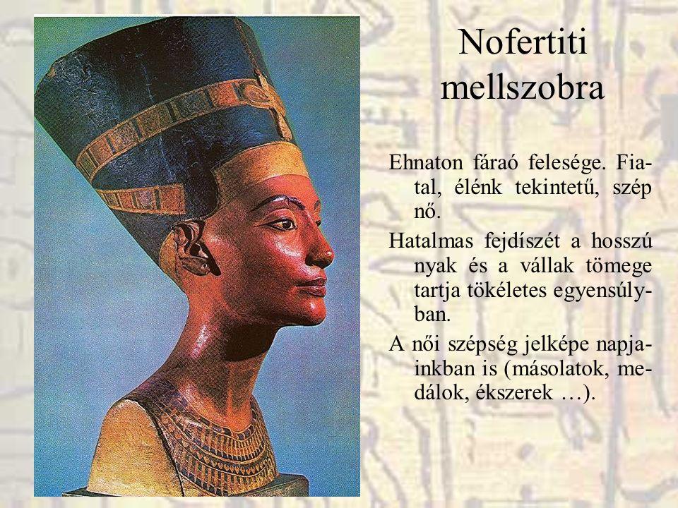 Nofertiti mellszobra Ehnaton fáraó felesége. Fia- tal, élénk tekintetű, szép nő. Hatalmas fejdíszét a hosszú nyak és a vállak tömege tartja tökéletes