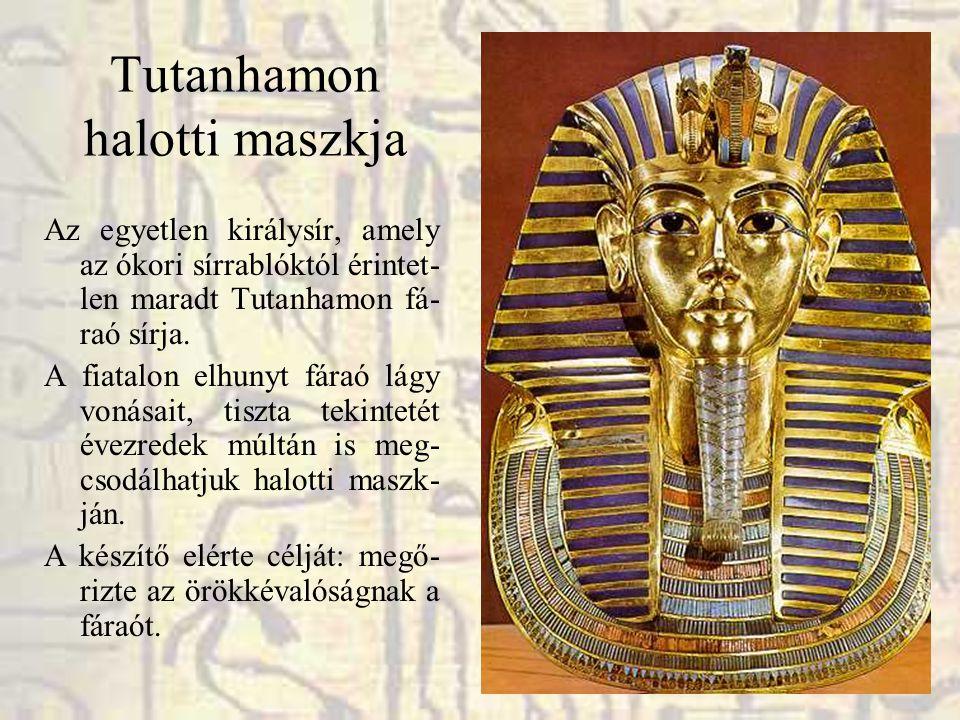 Tutanhamon halotti maszkja Az egyetlen királysír, amely az ókori sírrablóktól érintet- len maradt Tutanhamon fá- raó sírja. A fiatalon elhunyt fáraó l