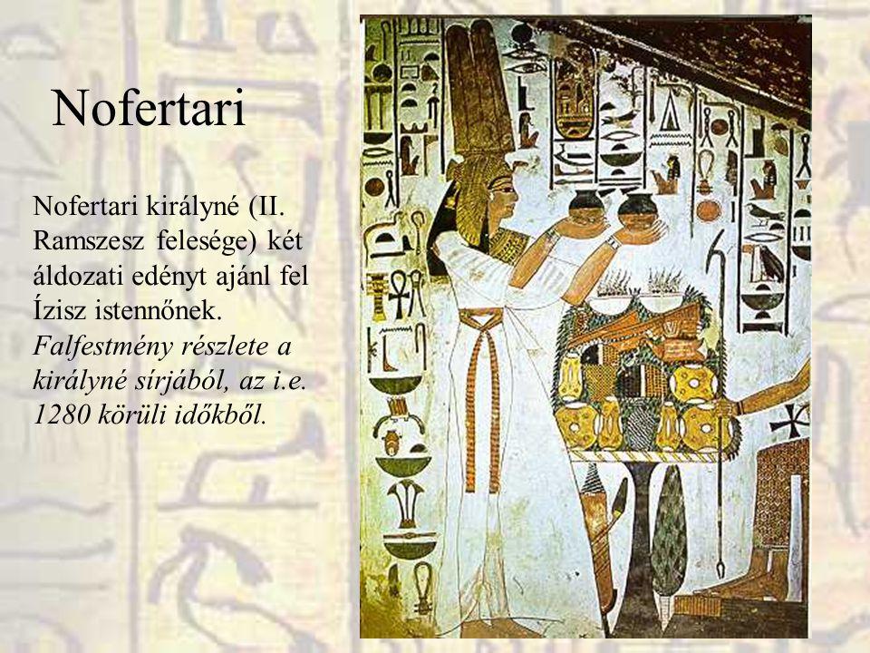 Nofertari Nofertari királyné (II. Ramszesz felesége) két áldozati edényt ajánl fel Ízisz istennőnek. Falfestmény részlete a királyné sírjából, az i.e.