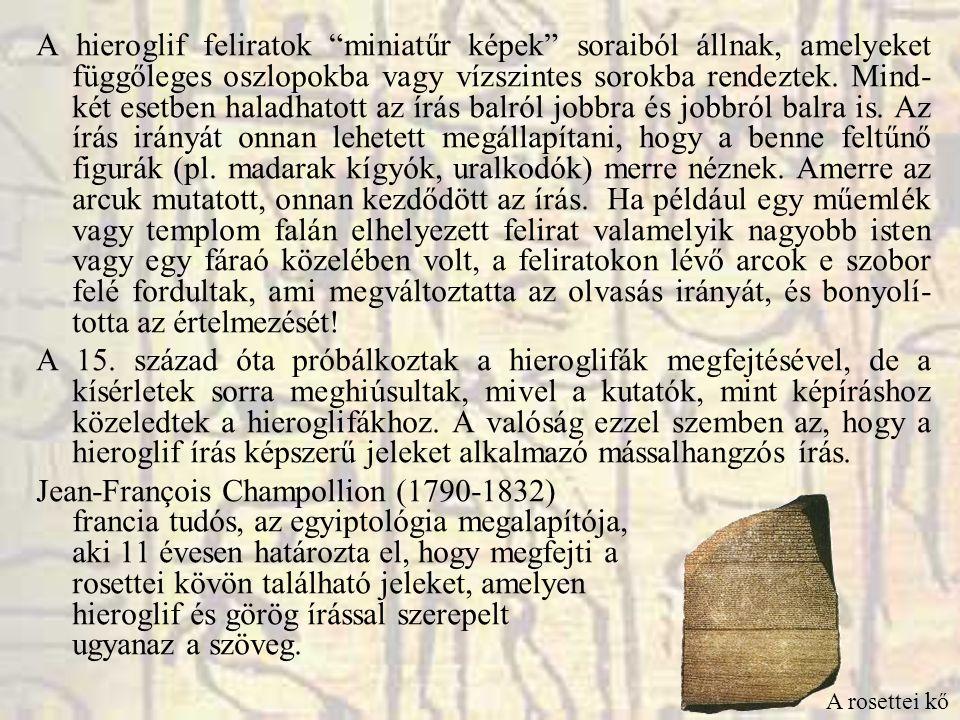 """A hieroglif feliratok """"miniatűr képek"""" soraiból állnak, amelyeket függőleges oszlopokba vagy vízszintes sorokba rendeztek. Mind- két esetben haladhato"""
