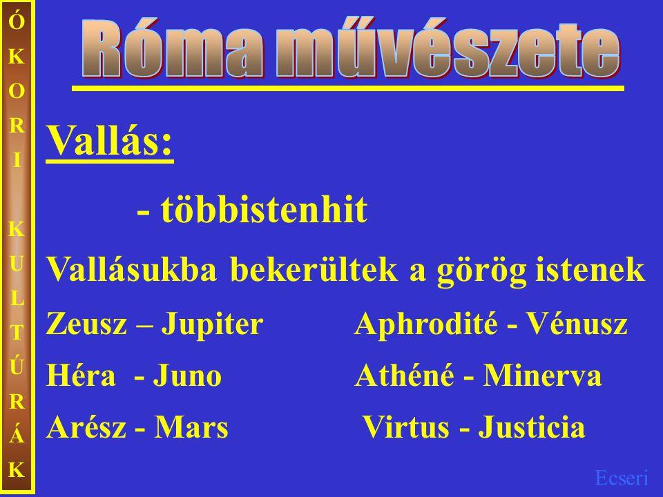 Ecseri ÓKORIKULTÚRÁKÓKORIKULTÚRÁK Vallás: - többistenhit Vallásukba bekerültek a görög istenek Zeusz – Jupiter Aphrodité - Vénusz Héra - Juno Athéné -