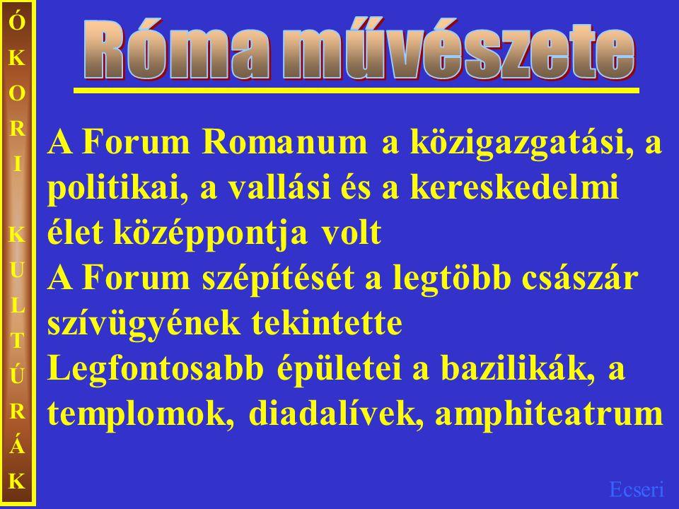 Ecseri ÓKORIKULTÚRÁKÓKORIKULTÚRÁK A Forum Romanum a közigazgatási, a politikai, a vallási és a kereskedelmi élet középpontja volt A Forum szépítését a
