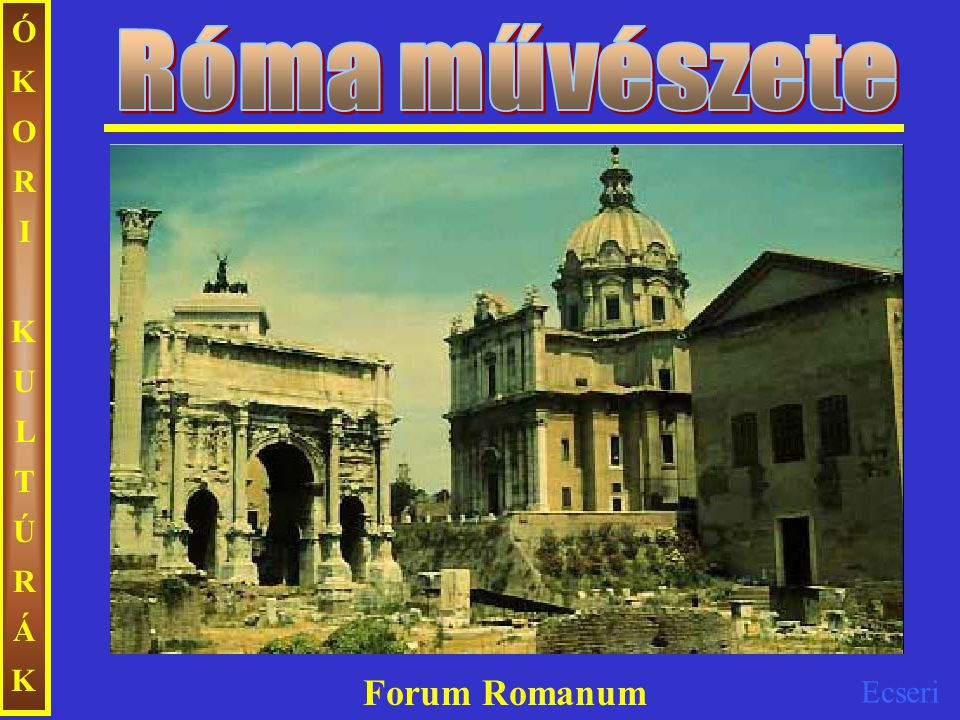Ecseri ÓKORIKULTÚRÁKÓKORIKULTÚRÁK Forum Romanum