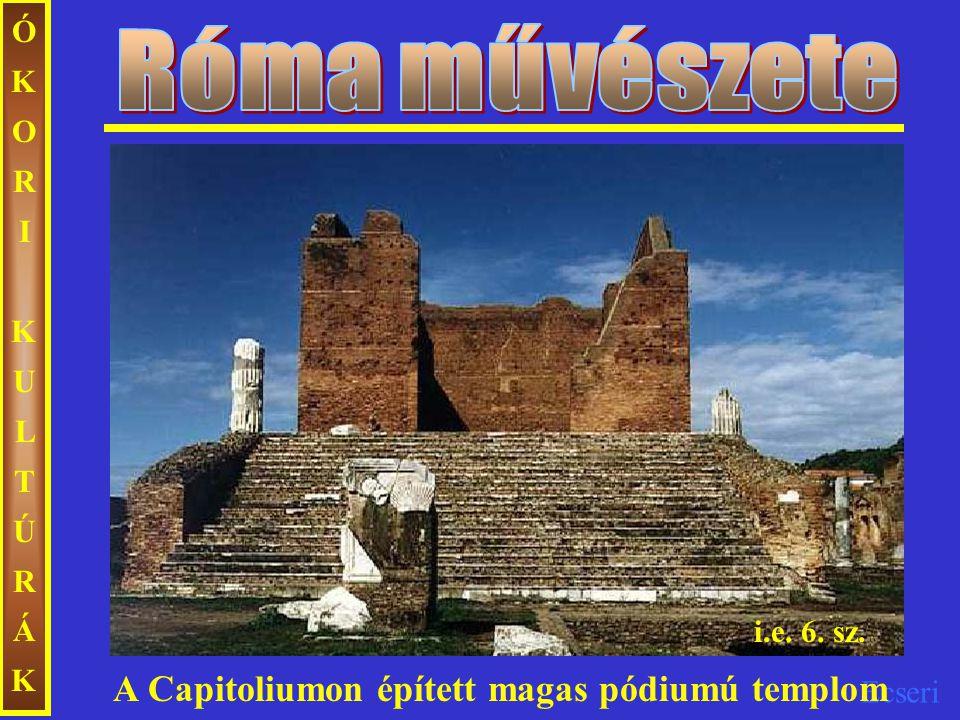 Ecseri ÓKORIKULTÚRÁKÓKORIKULTÚRÁK A Capitoliumon épített magas pódiumú templom i.e. 6. sz.