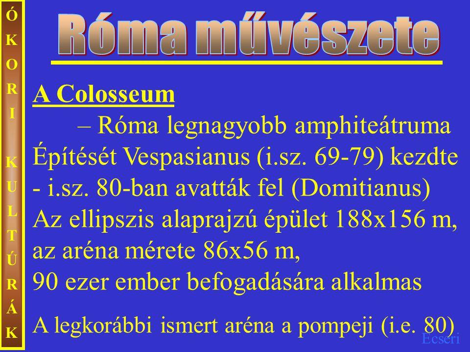 Ecseri ÓKORIKULTÚRÁKÓKORIKULTÚRÁK A Colosseum – Róma legnagyobb amphiteátruma Építését Vespasianus (i.sz. 69-79) kezdte - i.sz. 80-ban avatták fel (Do