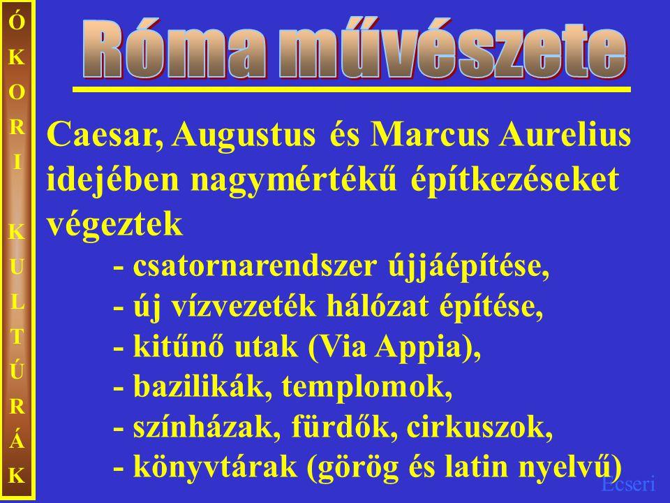 Ecseri ÓKORIKULTÚRÁKÓKORIKULTÚRÁK Caesar, Augustus és Marcus Aurelius idejében nagymértékű építkezéseket végeztek - csatornarendszer újjáépítése, - új