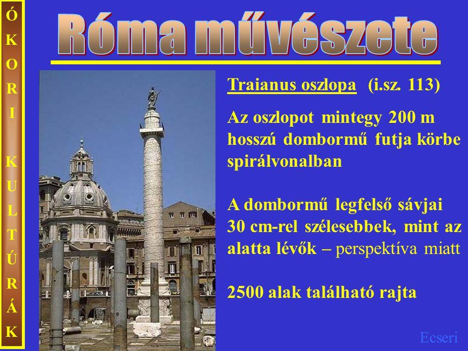 Ecseri ÓKORIKULTÚRÁKÓKORIKULTÚRÁK Traianus oszlopa (i.sz. 113) Az oszlopot mintegy 200 m hosszú dombormű futja körbe spirálvonalban A dombormű legfels