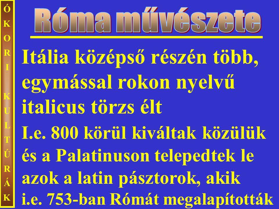 Ecseri ÓKORIKULTÚRÁKÓKORIKULTÚRÁK I.e.753 - i.e. 31-ig köztársaság - i.sz.