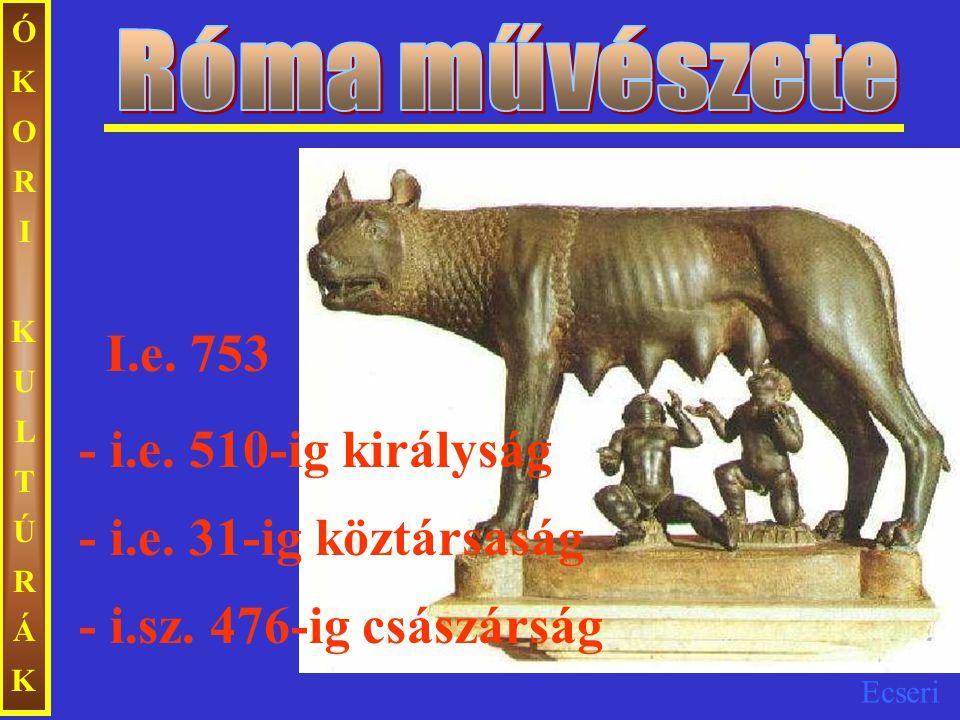 Ecseri ÓKORIKULTÚRÁKÓKORIKULTÚRÁK I.e. 753 - i.e. 31-ig köztársaság - i.sz. 476-ig császárság - i.e. 510-ig királyság