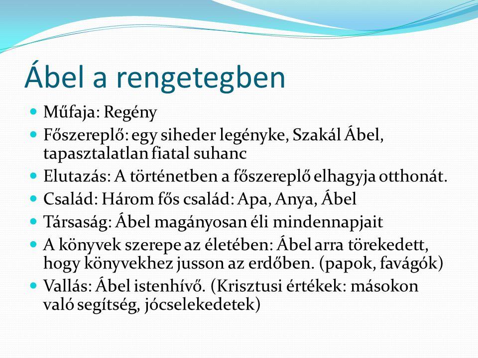 Ábel a rengetegben Műfaja: Regény Főszereplő: egy siheder legényke, Szakál Ábel, tapasztalatlan fiatal suhanc Elutazás: A történetben a főszereplő elhagyja otthonát.
