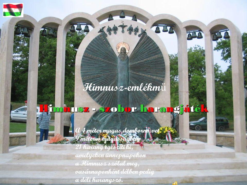 Himnusz - szobor harangjáték Himnusz-emlékm ű A 4 méter magas domborm ű vet 9 méteres magasságban 21 harang egészíti ki, amelyeken ünnepnapokon a Himnusz szólal meg, vasárnaponként délben pedig a déli harangszó.