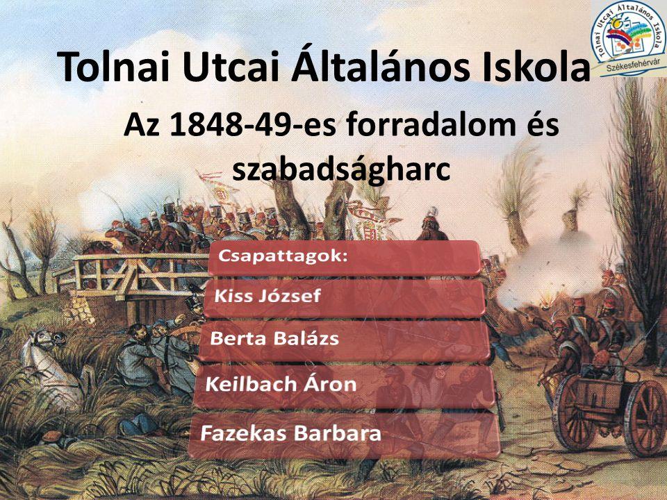 Tolnai Utcai Általános Iskola Az 1848-49-es forradalom és szabadságharc