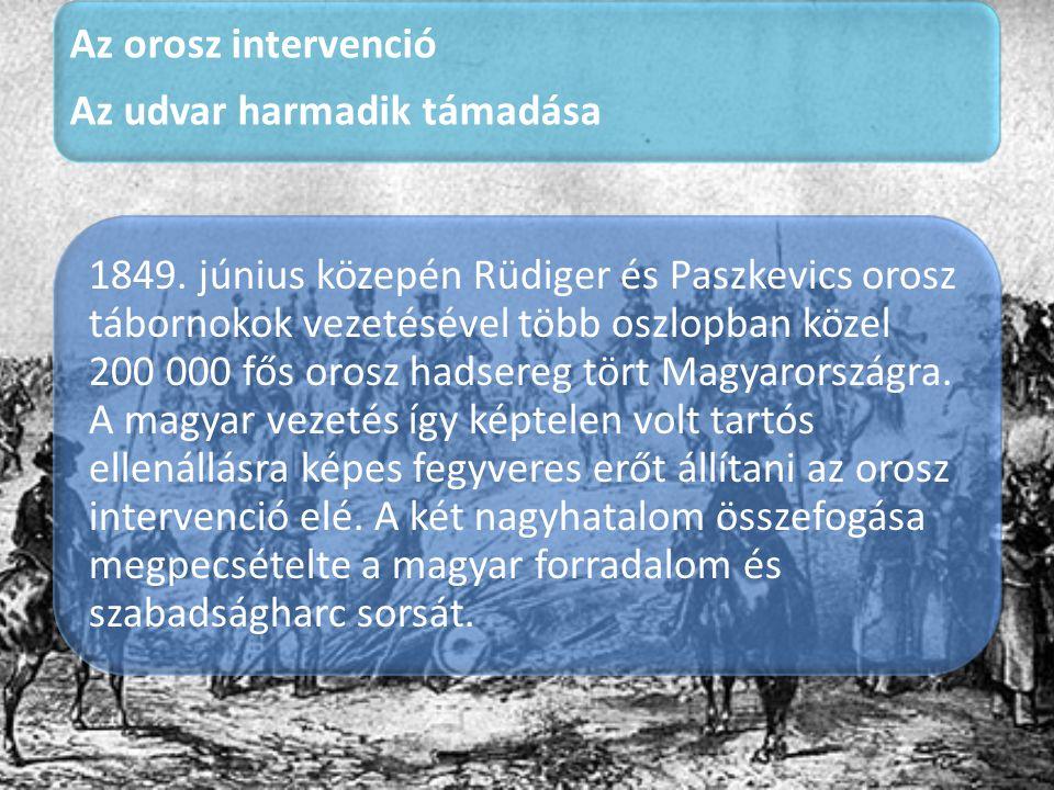 Az orosz intervenció Az udvar harmadik támadása 1849. június közepén Rüdiger és Paszkevics orosz tábornokok vezetésével több oszlopban közel 200 000 f