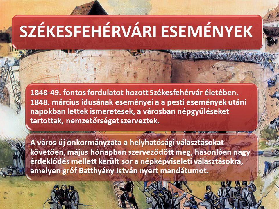 SZÉKESFEHÉRVÁRI ESEMÉNYEK 1848-49. fontos fordulatot hozott Székesfehérvár életében. 1848. március idusának eseményei a a pesti események utáni napokb
