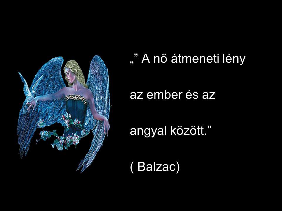 """"""""""" Oh, a nő jobb, mint a férfiak, Kis világa a szív birodalma, Melynek, mint istenség, édenét S kárhozatát is csak ő alkotja. ( Madách Imre)"""
