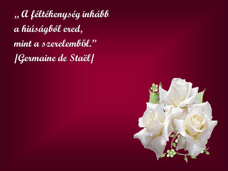 """"""" A féltékenység inkább a hiúságból ered, mint a szerelemb ő l. /Germaine de Staël/"""