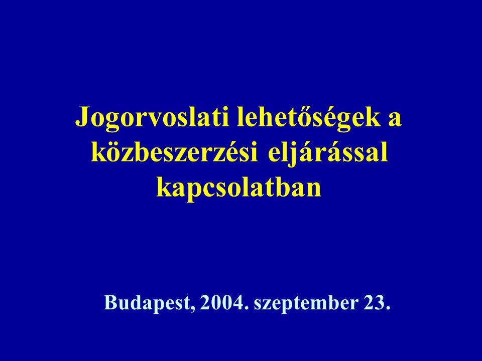 Jogorvoslati lehetőségek a közbeszerzési eljárással kapcsolatban Budapest, 2004. szeptember 23.