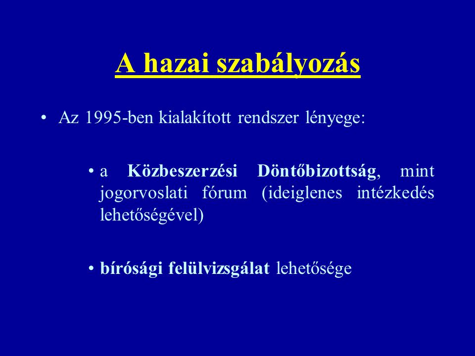 A hazai szabályozás Az 1995-ben kialakított rendszer lényege: a Közbeszerzési Döntőbizottság, mint jogorvoslati fórum (ideiglenes intézkedés lehetőség