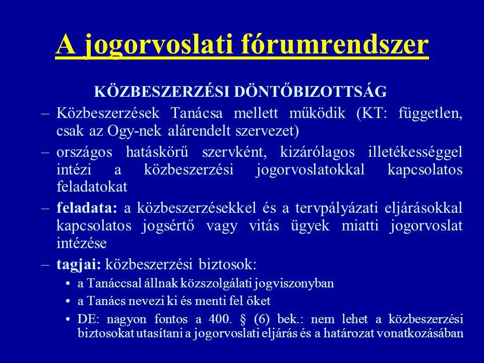 A jogorvoslati fórumrendszer KÖZBESZERZÉSI DÖNTŐBIZOTTSÁG –Közbeszerzések Tanácsa mellett működik (KT: független, csak az Ogy-nek alárendelt szervezet