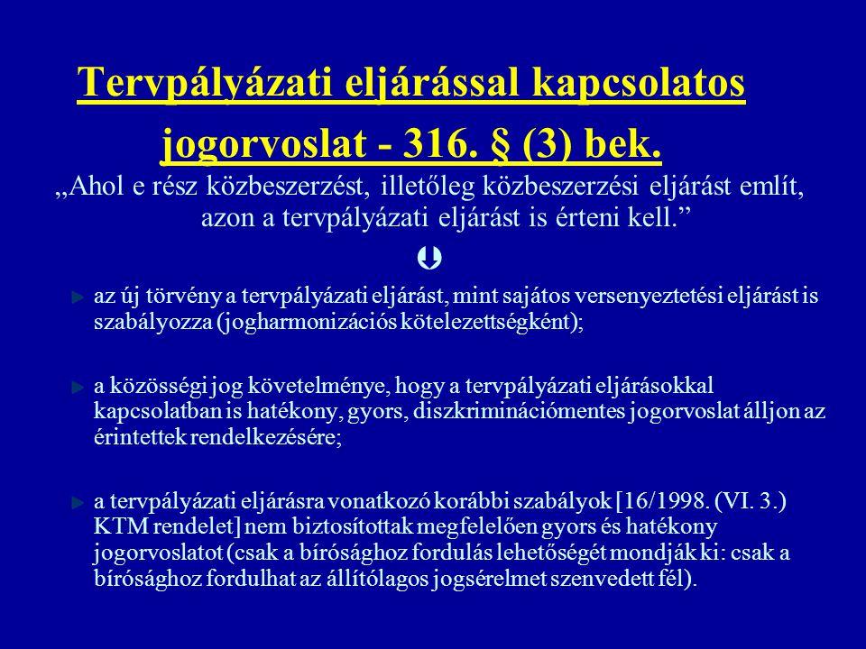 """Tervpályázati eljárással kapcsolatos jogorvoslat - 316. § (3) bek. """"Ahol e rész közbeszerzést, illetőleg közbeszerzési eljárást említ, azon a tervpály"""