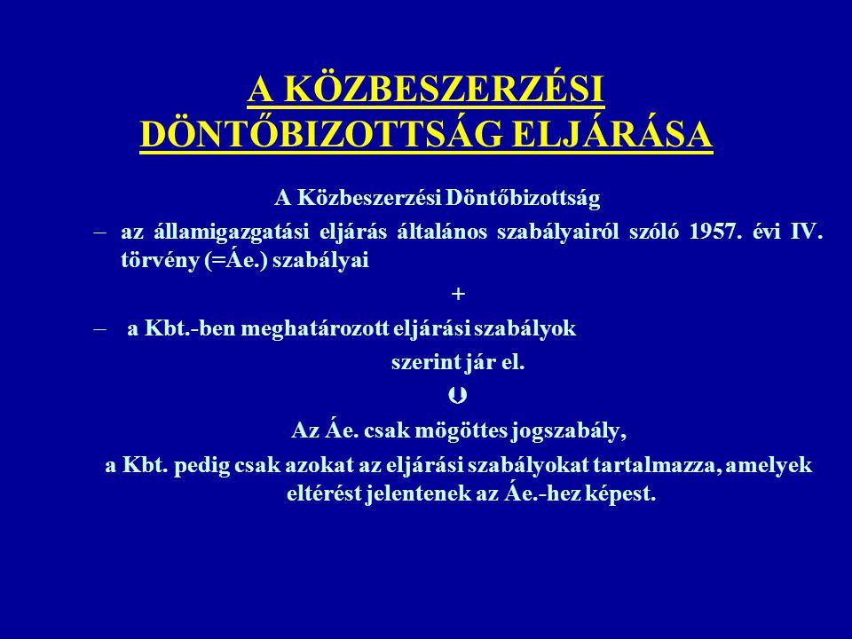 A KÖZBESZERZÉSI DÖNTŐBIZOTTSÁG ELJÁRÁSA A Közbeszerzési Döntőbizottság –az államigazgatási eljárás általános szabályairól szóló 1957. évi IV. törvény
