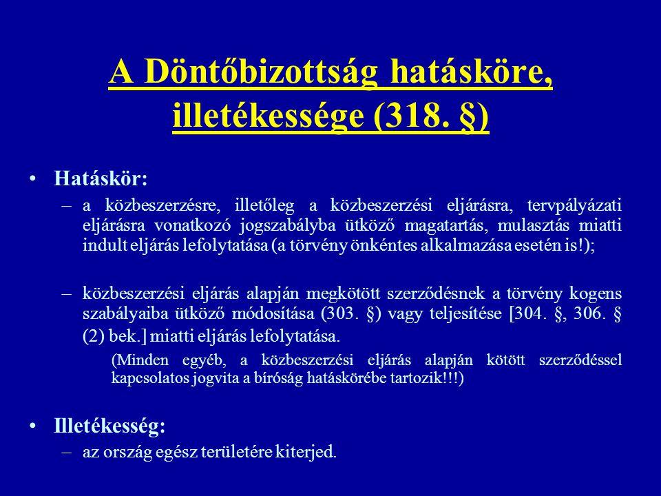 A Döntőbizottság hatásköre, illetékessége (318. §) Hatáskör: –a közbeszerzésre, illetőleg a közbeszerzési eljárásra, tervpályázati eljárásra vonatkozó