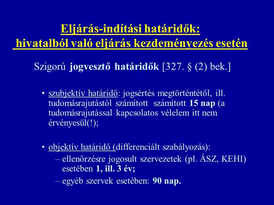 Eljárás-indítási határidők: hivatalból való eljárás kezdeményezés esetén Szigorú jogvesztő határidők [327. § (2) bek.] szubjektív határidő: jogsértés